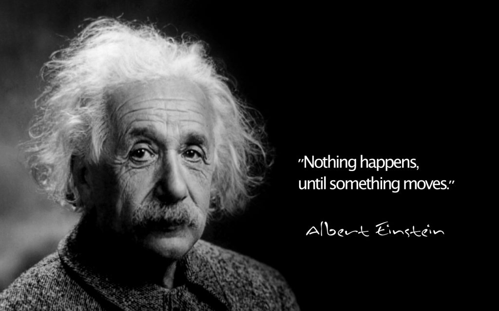 Nothing happens until something moves